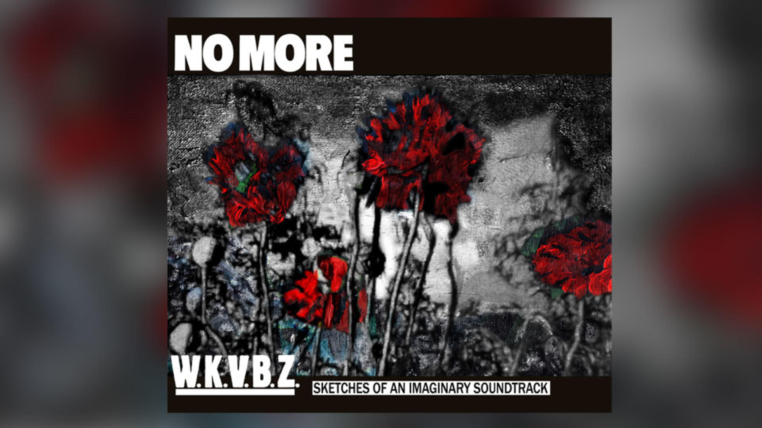 "NO MORE: ""W.K.V.B.Z - Sketches Of An Imaginary Soundtrack"""